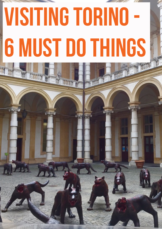 Visiting Torino - 6 Must Do Things