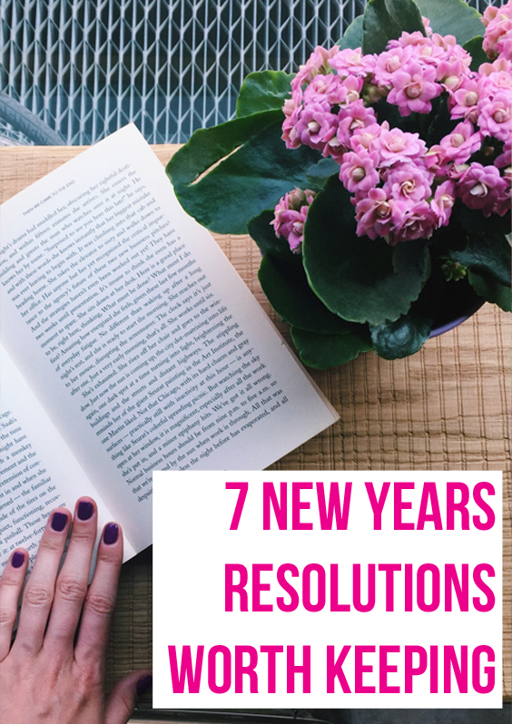 7 New Years Resolutions Worth Keeping.jpg